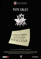 PEPE SALES: POOR, POOR MEN, WHO ELSE END UP AT THE BOTTOM (PEPE SALES: POBRES, POBRES QUE ELS DONGUIN PEL CUL)